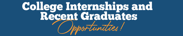 College Internships and Recent Graduates - Opportunities